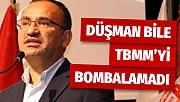 Bozdağ: 'Düşman bile TBMM'yi bombalamadı'